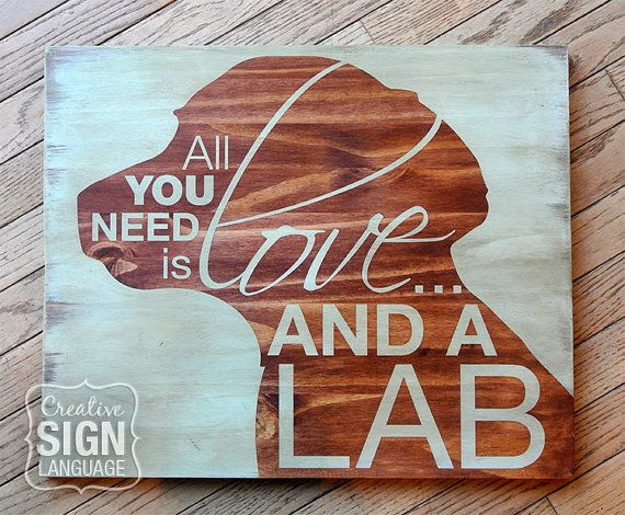 Available on Etsy. All You Need is Love and a Dog - All You Need is Love and a Lab - Painted Wood Sign from Creative Sign Language - Perfect gift for the Lab lover. Labrador Retriever -  Black Lab, Yellow Lab, Chocolate Lab.