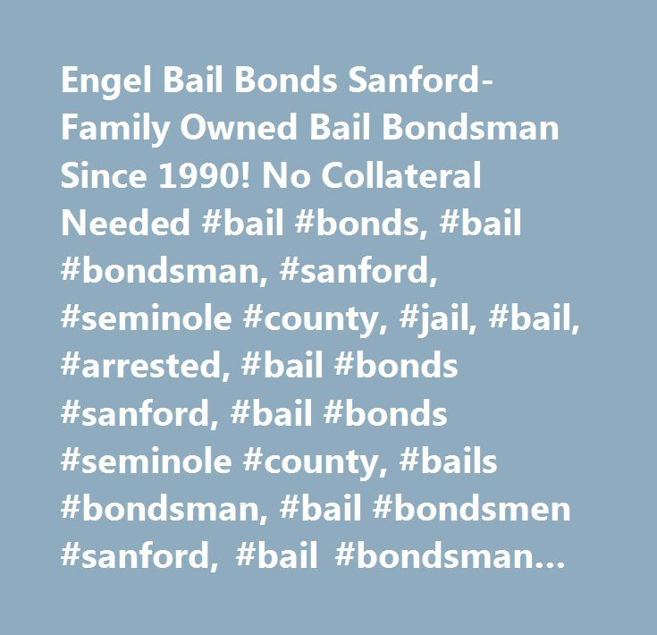 Engel Bail Bonds Sanford-Family Owned Bail Bondsman Since 1990! No Collateral Needed #bail #bonds, #bail #bondsman, #sanford, #seminole #county, #jail, #bail, #arrested, #bail #bonds #sanford, #bail #bonds #seminole #county, #bails #bondsman, #bail #bondsmen #sanford, #bail #bondsman #sanford, #bail #bondsman #seminole #county, #sanford #bail #bonds, #seminole #county #bail #bonds…