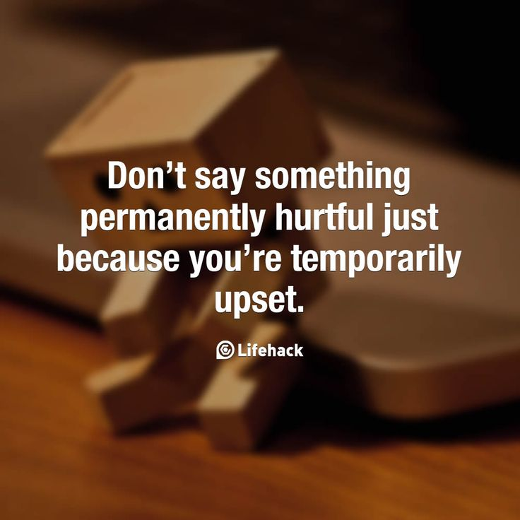 Don't Say Something Permanently Hurtful Just Because You