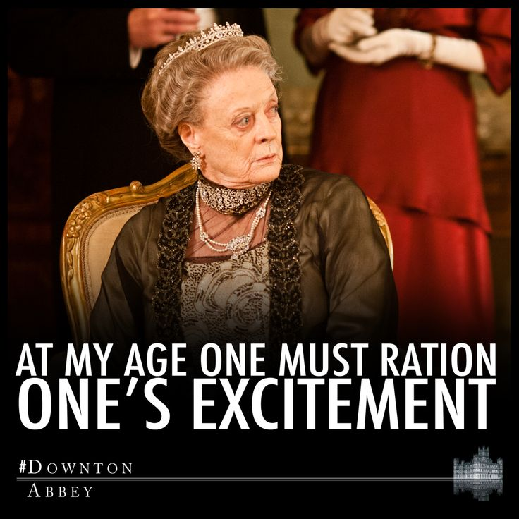 """Dowager Countess: """"At my age one must ration one's excitement..."""""""