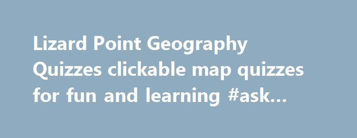 Lizard Point Geography Quizzes clickable map quizzes for fun and learning #ask #question http://health.nef2.com/lizard-point-geography-quizzes-clickable-map-quizzes-for-fun-and-learning-ask-question/  #geography answers # Introduction to Customized Quizzes Create quizzes with just the questions for the places you are studying. Watch this video to see how it works. Quick introduction to the Personalized Quiz Tracker The Personalized Quiz Tracker saves your best scores and awards you with…