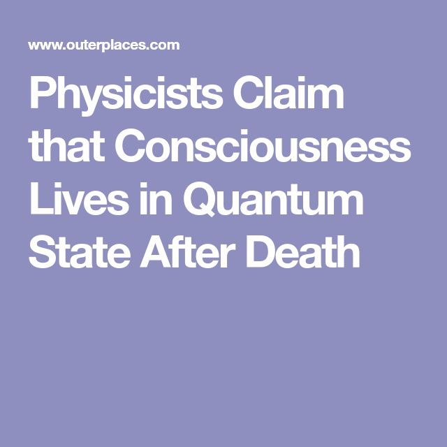 Physicists Claim that Consciousness Lives in Quantum State After Death