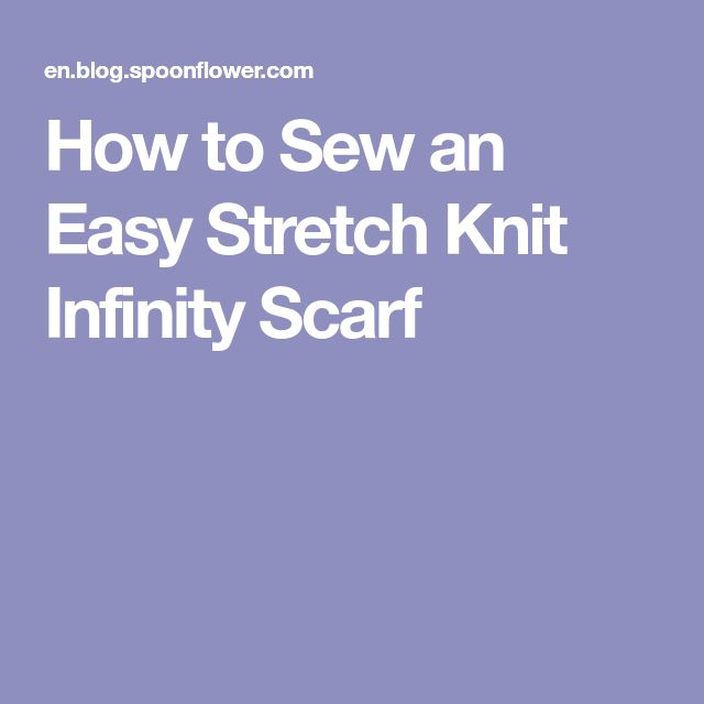 How to Sew an Easy Stretch Knit Infinity Scarf