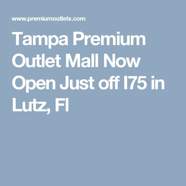 Tampa Premium Outlet Mall Now Open  Just off I75 in Lutz, Fl