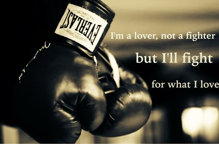 I'm A Lover, Not A Fighter. But I'll Fight For What I Love