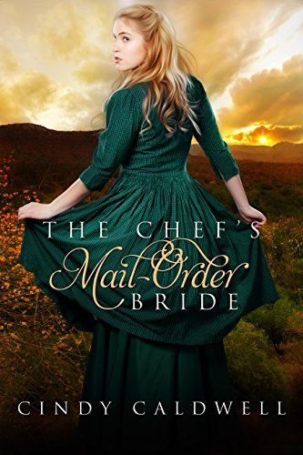 The Chef's Mail Order Bride: A Sweet Western Historical Romance (Wild West  Frontier Brides