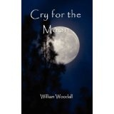 Cry for the Moon (Paperback)By William Woodall