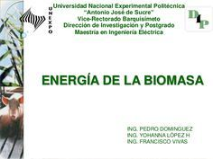 """ENERGÍA DE LA BIOMASA  Universidad Nacional Experimental Politécnica  """"Antonio José de Sucre""""  Vice-Rectorado Barquisimeto  Di..."""