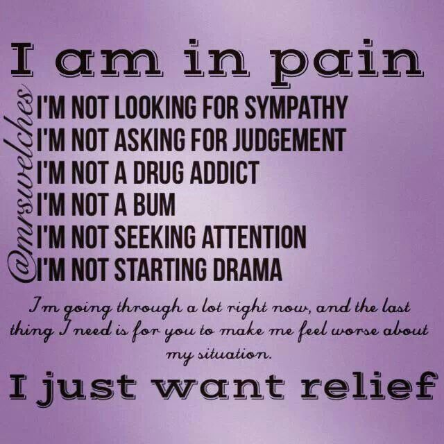 For all those who have been told their pain is in their head or they are lazy and wanted to say don't care where it is - just make it stop!