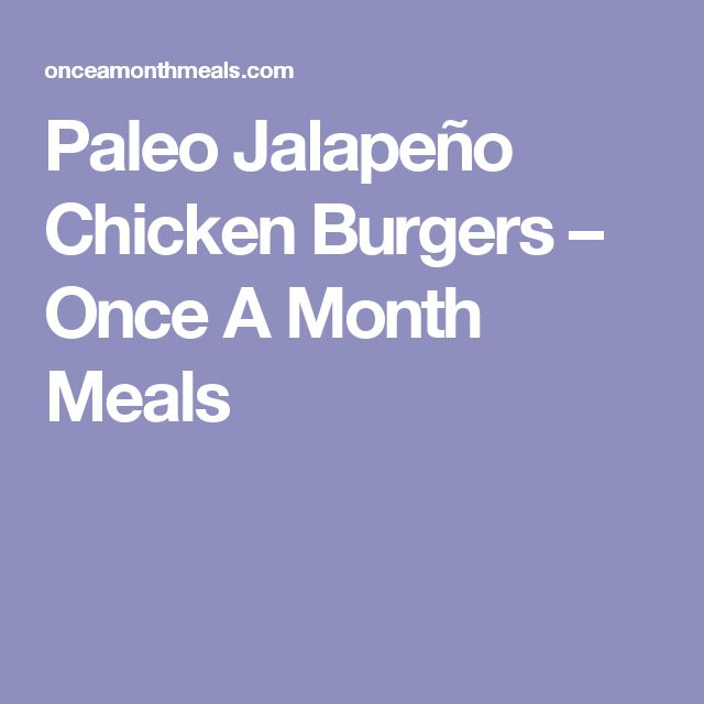 Paleo Jalapeño Chicken Burgers – Once A Month Meals