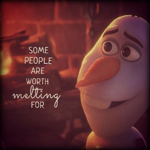 """♥  """"some people are worth melting for"""" -The most adorable Frozen quote"""