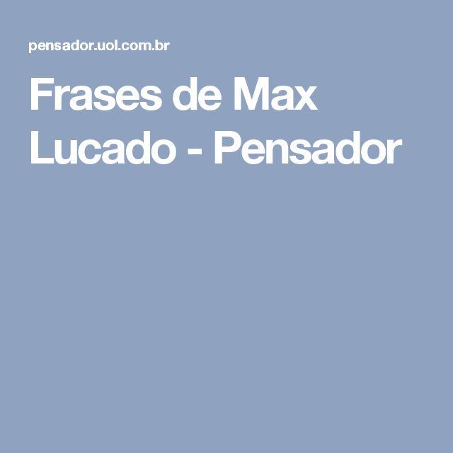 Frases de Max Lucado - Pensador