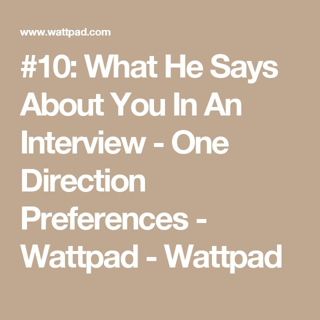 #10: What He Says About You In An Interview - One Direction Preferences - Wattpad - Wattpad