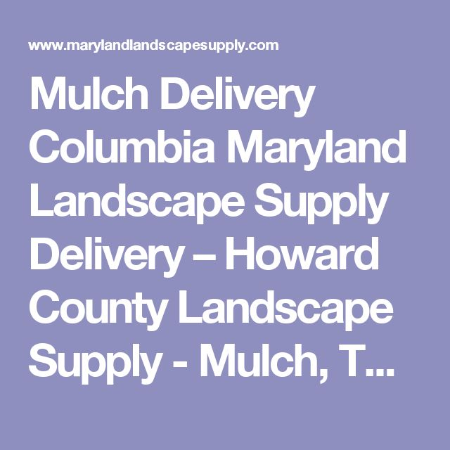 Mulch Delivery Columbia Maryland Landscape Supply Delivery – Howard County Landscape Supply - Mulch, Topsoil, Compost, Stone, Soil, Dirt, Woodchip, Leaf Grow and Firewood Delivery - local, best, good, top, rated, Glenelg, Howard County Maryland MD,  Columbia, Ellicott City, Clarksville, Marriottsville, Savage, Laurel, Jessup, Dayton, Elkridge, Woodbine, Woodstock, West Friendship
