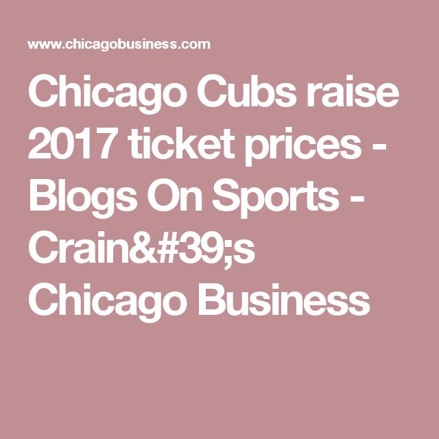 Chicago Cubs raise 2017 ticket prices	                                             - Blogs   On Sports -  Crain's Chicago Business