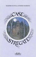 Case stregate / Massimo Scotti & Antonio Marinoni