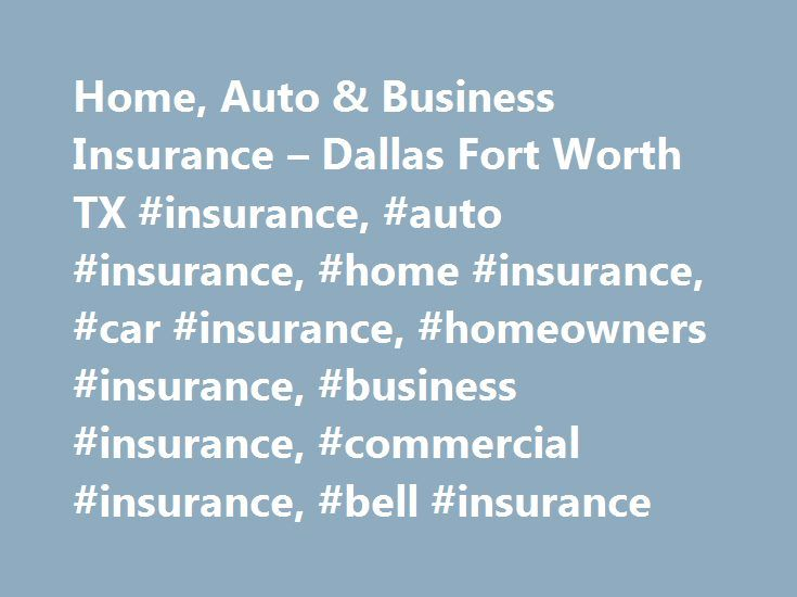 Home, Auto & Business Insurance – Dallas Fort Worth TX #insurance, #auto #insurance, #home #insurance, #car #insurance, #homeowners #insurance, #business #insurance, #commercial #insurance, #bell #insurance http://trading.nef2.com/home-auto-business-insurance-dallas-fort-worth-tx-insurance-auto-insurance-home-insurance-car-insurance-homeowners-insurance-business-insurance-commercial-insurance-bell-ins/  # Bell Insurance – Dallas, Texas Specializing in Commercial Insurance as well as Personal…