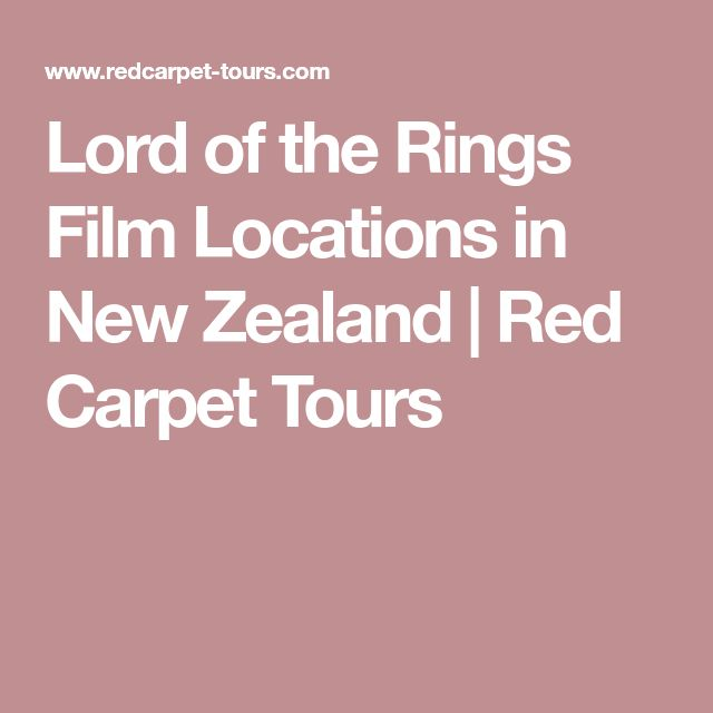 Lord of the Rings Film Locations in New Zealand | Red Carpet Tours