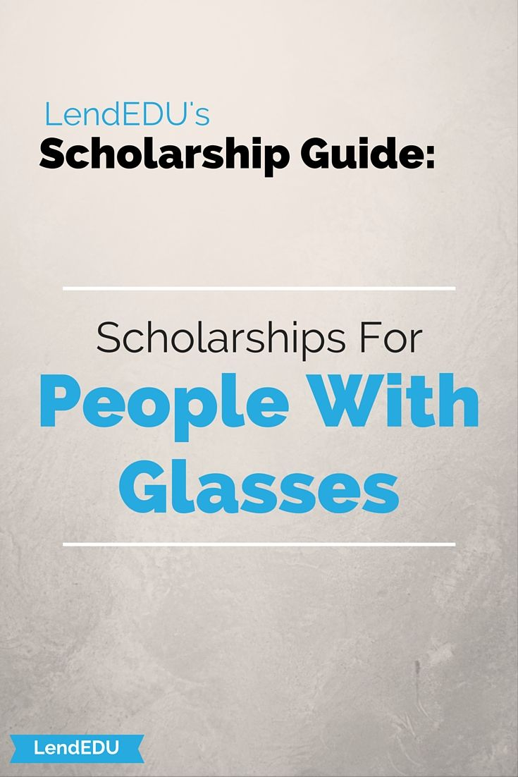 Check out our LendEDU Scholarship Guide for students with glasses!