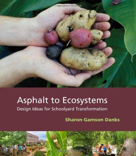 Asphalt to Ecosystems: Design Ideas for Schoolyard Transformation by Sharon Gamson Danks, http://www.amazon.com/dp/0976605481/ref=cm_sw_r_pi_dp_crX4pb1F55AV0