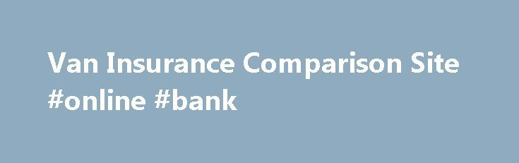 Van Insurance Comparison Site #online #bank http://insurance.nef2.com/van-insurance-comparison-site-online-bank/  #cheap van insurance # Cheap Van Insurance Quotes. Compare van insurance quickly and easily Looking for cheap van insurance? We are here to find you the best van insurance quotes possible. Simply fill in our quick quote form and we... Read more