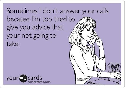 Story of my life!!!!!: Call, Amen, Applying, Some People, Answers, My Friends, Couple, Annoy, Advice