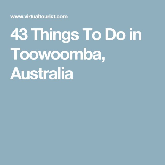 43 Things To Do in Toowoomba, Australia
