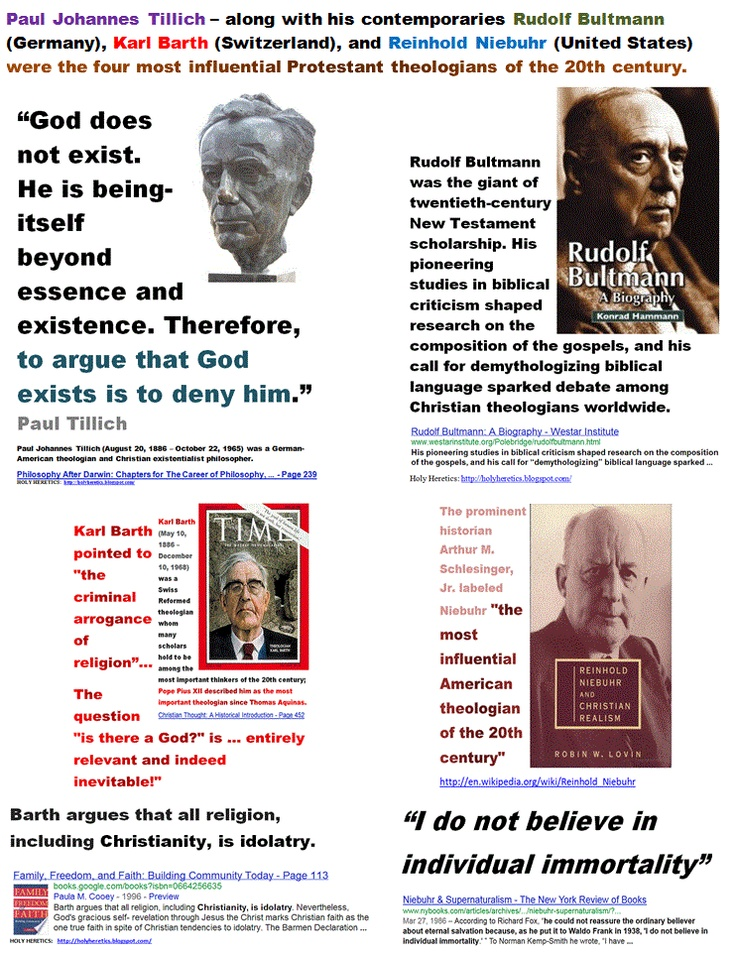 Paul Tillich was – along with his contemporaries Rudolf Bultmann (Germany), Karl Barth (Switzerland), and Reinhold Niebuhr (United States) – one of the four most influential Protestant theologians of the 20th century.