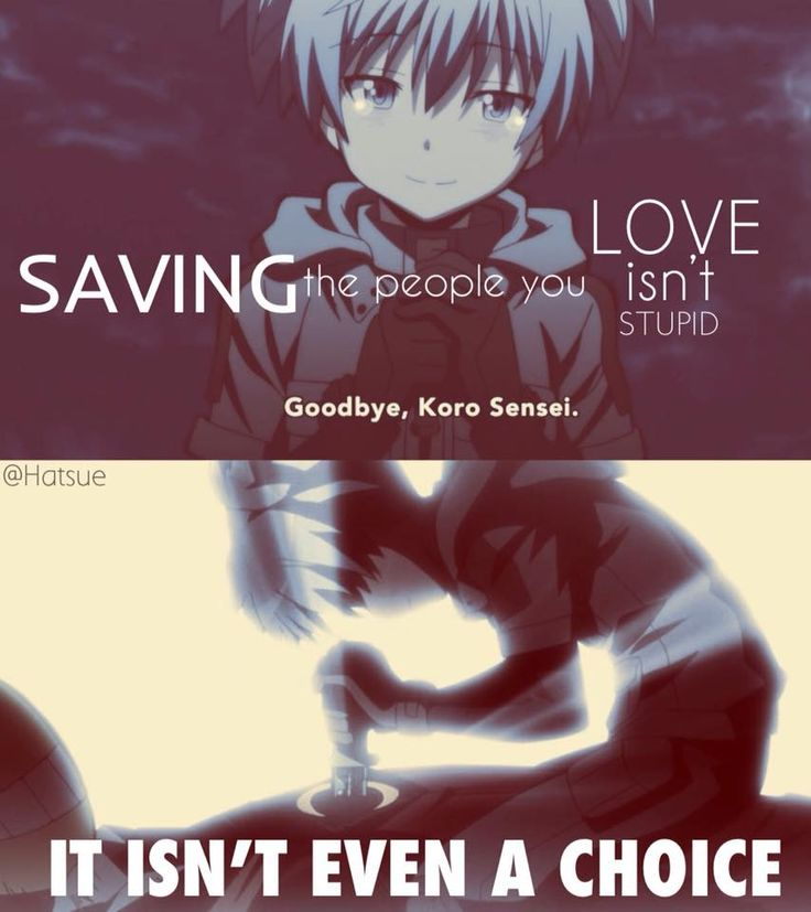 saving the people you love isn't stupid it isn't even a choice (anime: assassination classroom) #anime #quote