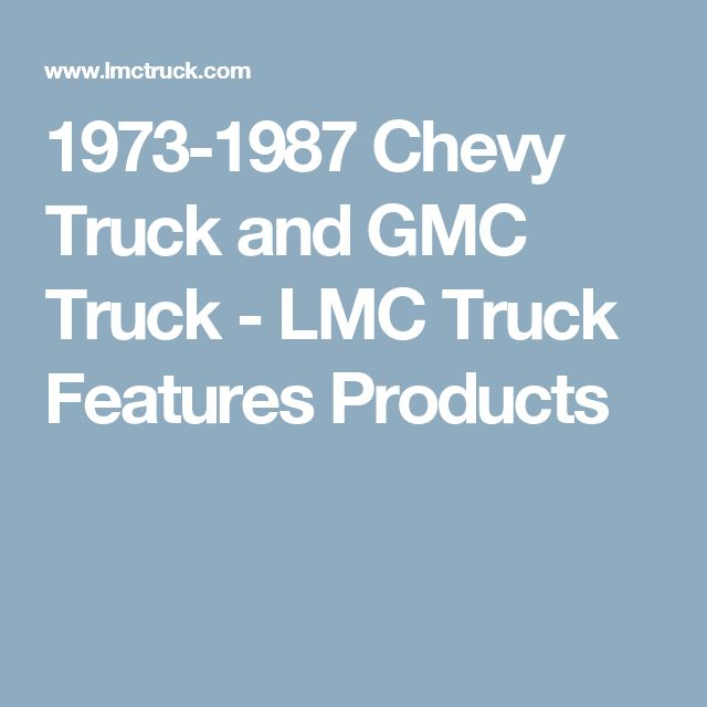 1973-1987 Chevy Truck and GMC Truck -  LMC Truck Features Products
