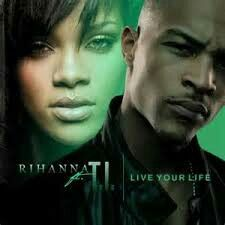 """#37. """"Live Your Life""""  ***  T.I. featuring Rihanna  (2008)"""