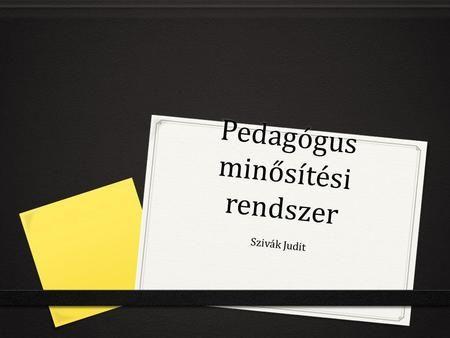 Pedagógus minősítési rendszer Szivák Judit. Pedagógus minősítési rendszer Szivák…