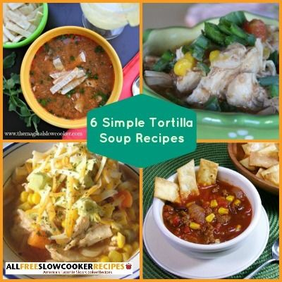 Authentic Tortilla Soup Recipes: 6 Simple Tortilla Soup Recipes | AllFreeSlowCookerRecipes.com