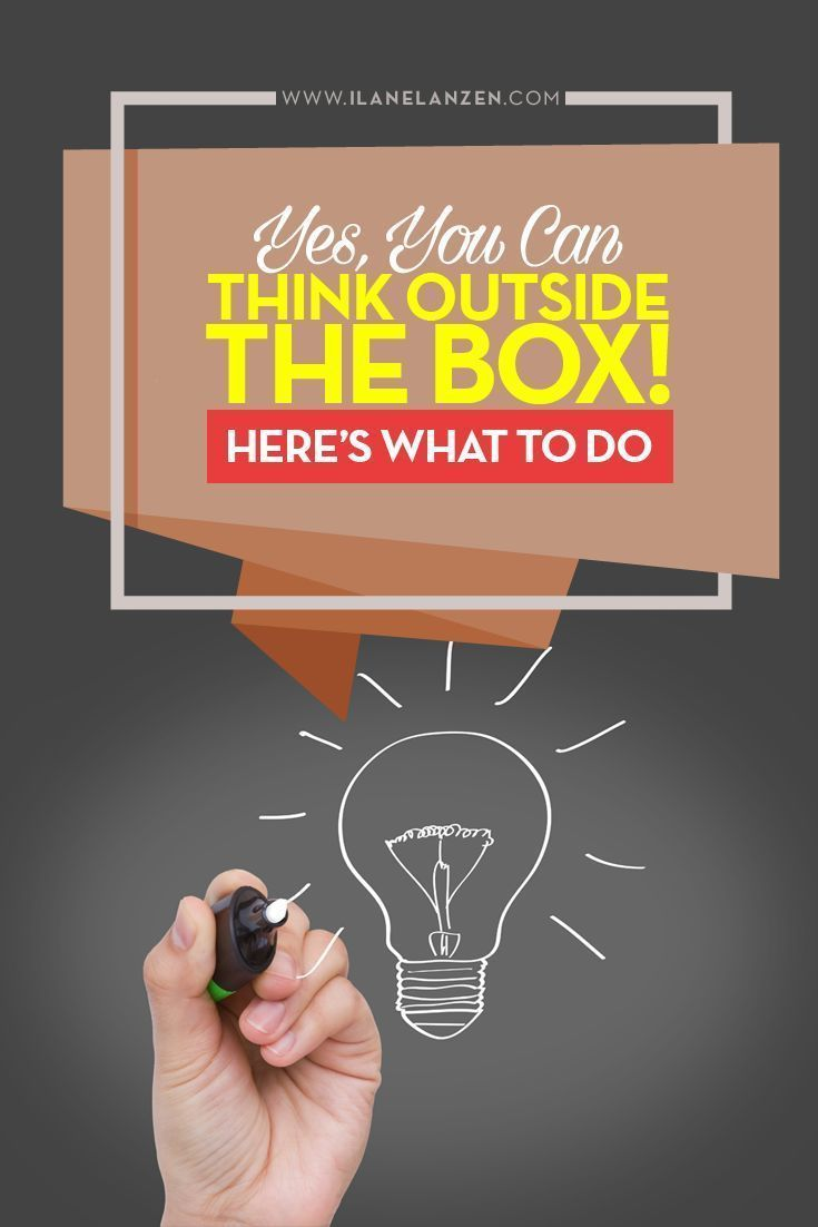 Think outside of the box | To think outside of the box means that you need to open your mind up to more information | http://www.ilanelanzen.com/uncategorized/yes-you-can-think-outside-the-box-heres-what-to-do/