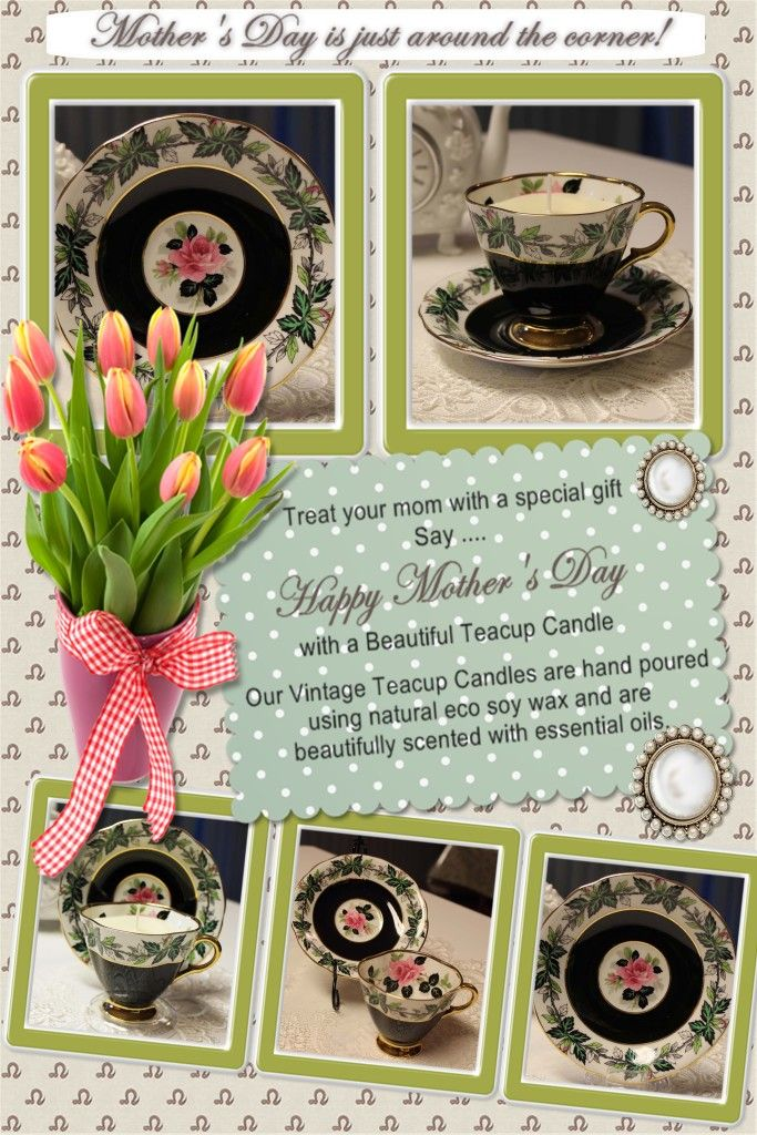 Mother's Day Note: Treat your mom with a special gift.  Say Happy Mother's Day with a beautiful teacup candle. Our vintage teacup candles are hand poured using natural eco soy wax and are beautifully scented with essential oils.