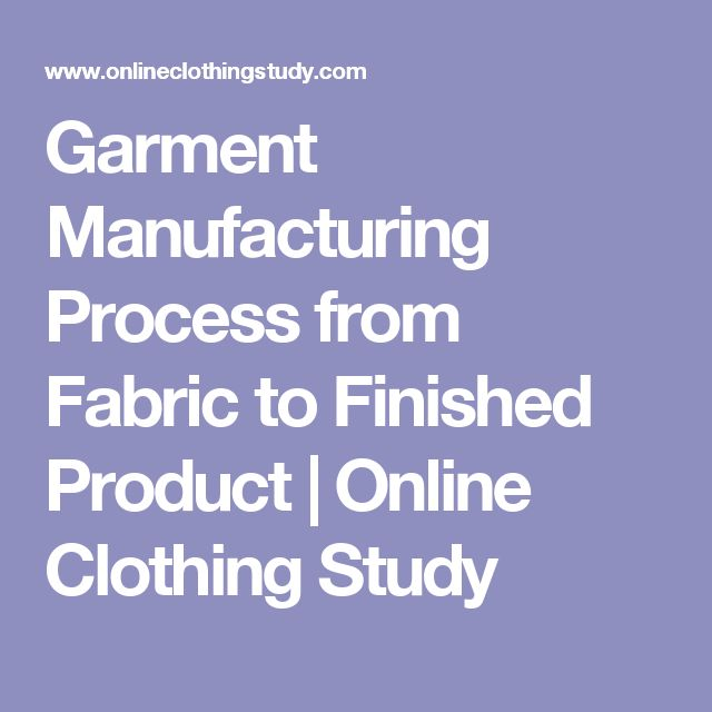 Garment Manufacturing Process from Fabric to Finished Product | Online Clothing Study