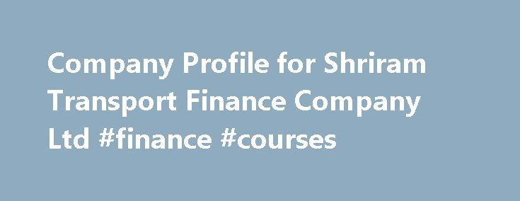 Company Profile for Shriram Transport Finance Company Ltd #finance #courses http://cash.remmont.com/company-profile-for-shriram-transport-finance-company-ltd-finance-courses/  #shriram finance # Profile: Shriram Transport Finance Company Ltd (SRTR.BO) Reuters is the news and media division of Thomson Reuters. Thomson Reuters is the world's largest international multimedia news agency, providing investing news, world news, business news, technology news, headline... Read more