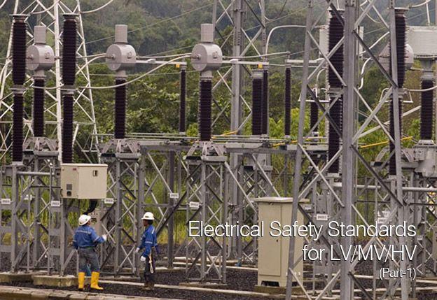 Electrical Safety Standards for LV/MV/HV (Part-1)