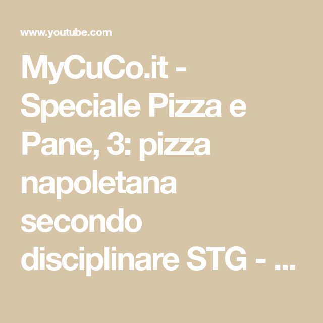 MyCuCo.it - Speciale Pizza e Pane, 3: pizza napoletana secondo disciplinare STG - YouTube