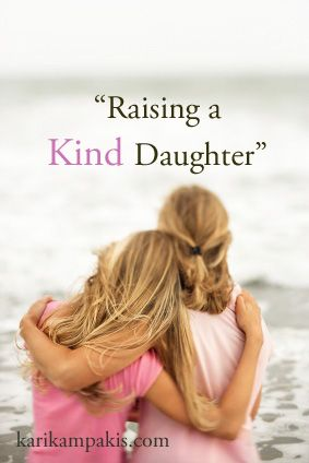"""Raising Kind Daughters"" We hear so much about mean girls these days it overshadows the KINDNESS that occurs in many young friendships. This article shares what I've seen as the mom of four daughters, and what the kind-hearted girls I know all have in common."