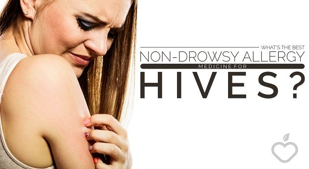 What's the Best Non-Drowsy Allergy Medicine for Hives? - Positive Health Wellness