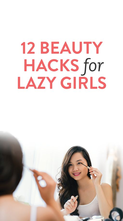 12 Beauty Hacks for Lazy Girls