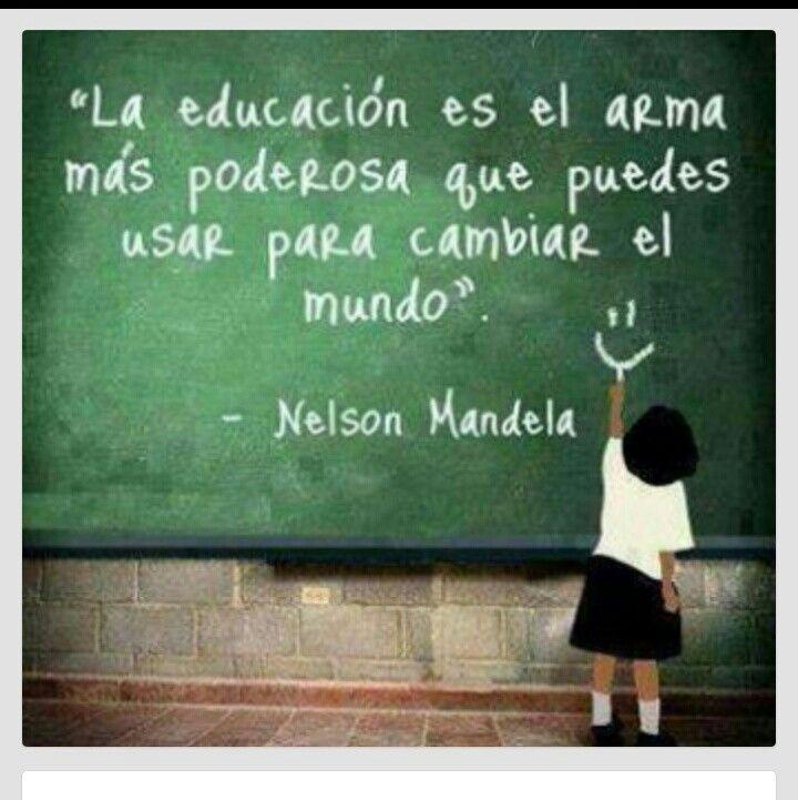 La educación es el arma mas poderosa que puedes usar para cambiar el mundo
