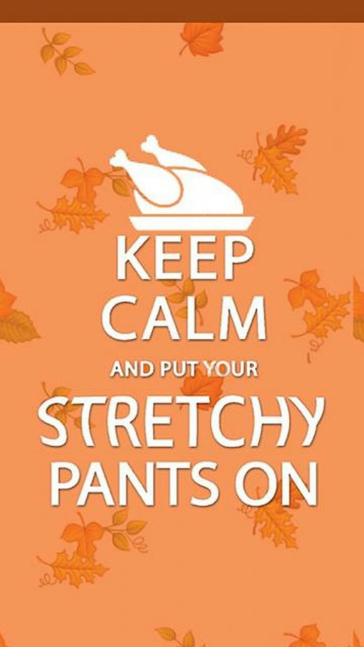 Keep Calm and put your stretchy pants on