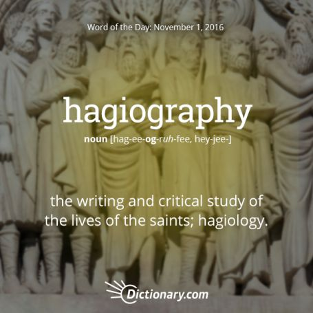 hagiography - Word of the Day | Dictionary.com