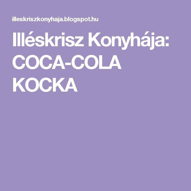 Illéskrisz Konyhája: COCA-COLA KOCKA