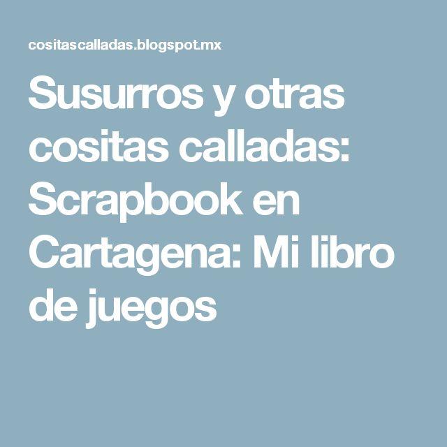 Susurros y otras cositas calladas: Scrapbook en Cartagena: Mi libro de juegos