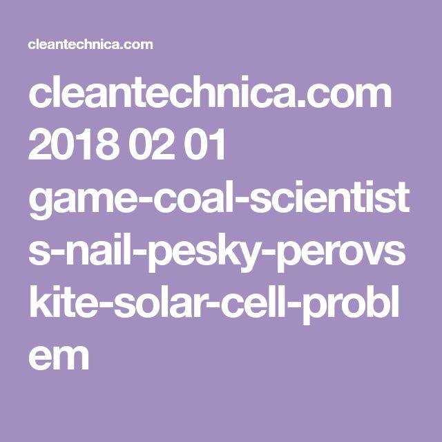 cleantechnica.com 2018 02 01 game-coal-scientists-nail-pesky-perovskite-solar-cell-problem