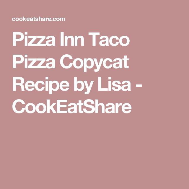 Pizza Inn Taco Pizza Copycat Recipe by Lisa - CookEatShare