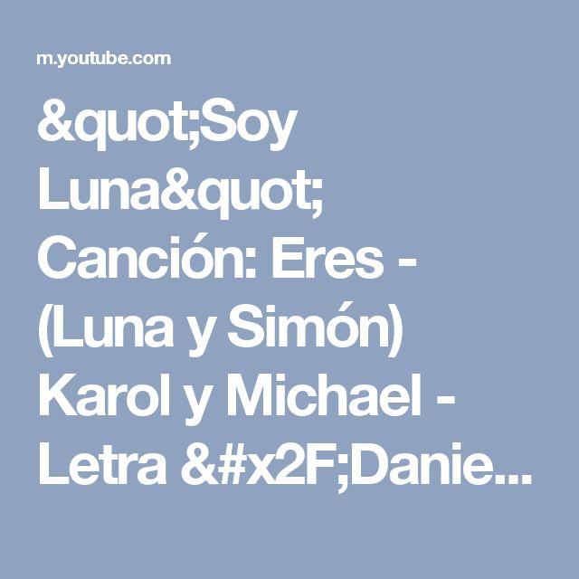 """""""Soy Luna"""" Canción: Eres - (Luna y Simón) Karol y Michael - Letra /DanielitaSoyLuna - YouTube"""